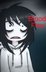 Blood Flow (Jeff the Killer Love Story) by Hope_Genevieve