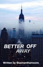 Better Off Away (BOOK 2)(Wattys2016) by samanthamoore_