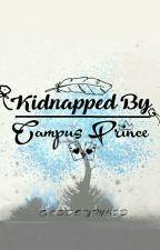 Kidnapped By Campus Prince ♚ by GoddeymKid