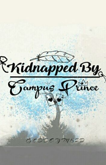 Kidnapped By Campus Prince ♚