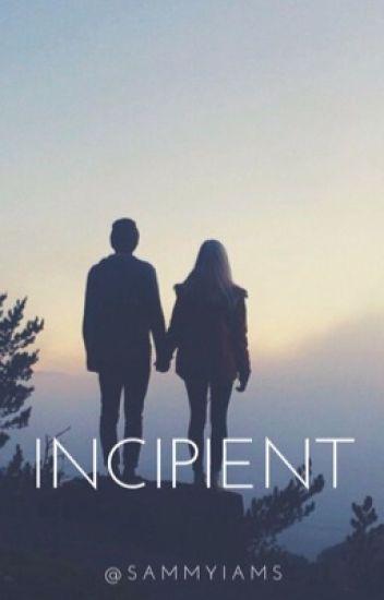 Incipient• Cameron Dallas | #Wattys2016