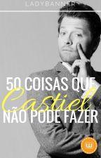 50 Coisas que Castiel não pode fazer by LadyBanner
