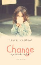 Change (A One Direction Fanfic) *currently on hold* by CasuallyWriting