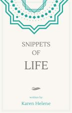 : : Snippets of Life : : by KarenHelene