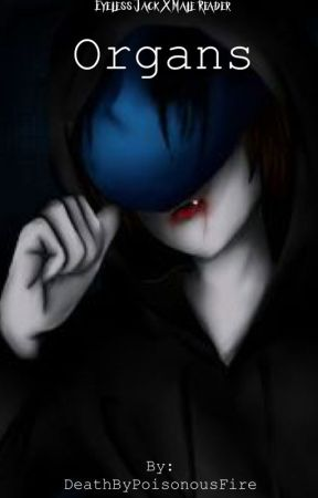 Organs (Eyeless Jack X Male Reader) by PoisonOfTheHeart