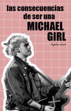Las Consecuencias de Ser una Michael Girl by hopeless-heart