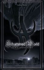 Shattered World - Schattenlicht [LESEPROBE] by LarissaMoritz