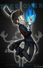 Take Over: a Gravity Falls Fanfic by multifangirl_24