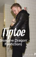 Tiptoe (Imagine Dragons Fanfiction) by theinsaneandthesane