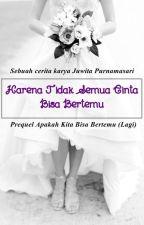 Karena Tidak Semua Cinta Bisa Bertemu by JuwitaPurnamasari