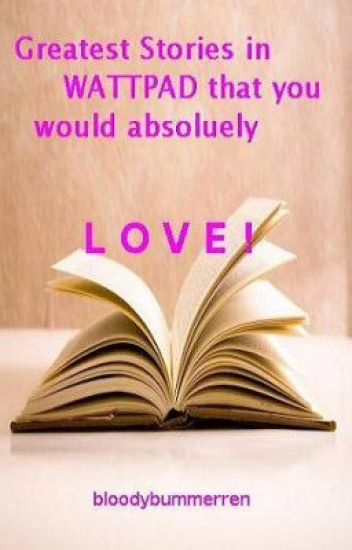 Greatest Stories in WATTPAD that you would absolutely LOVE!