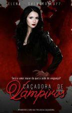 Caçadora De Vampiros by ElenaSalvatore377