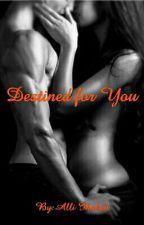 Destined for you by AlliIhnken