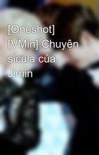 [Oneshot] [VMin] Chuyện sicula của Jimin by real_chanbaek99