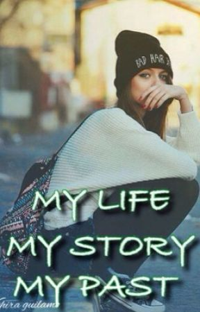 MY LIFE, MY STORY, MY PAST  by Kehira117