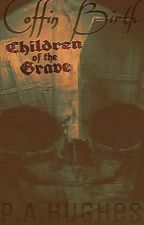 Coffin Birth: Children of the Grave. by PAHughes