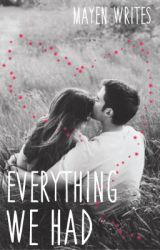 Everything We Had by MayenWrites