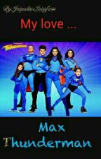 My love... Max Thunderman by JRJaquelineJR