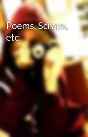 Poems, Scraps, etc. by RitsukaRisque