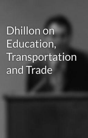 Dhillon on Education, Transportation, and Trade by NeilDhillon
