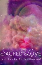 Sacred Love ♡♡ by KalpanaSharmaa