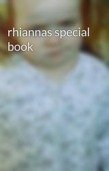 rhiannas special book by watsonelena