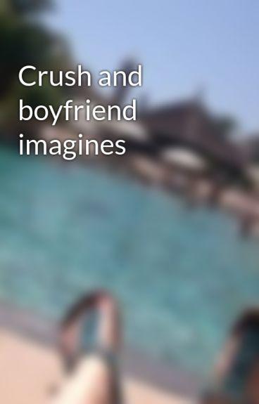 Crush and boyfriend imagines