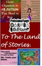 To the Land of Stories: A Story of the Percy Jackson Fandom, Cliché Fanfic Authors and Apparently Irrelevant Characters by TheCommentChain