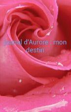 le journal de aurore : mon destin by aurore9