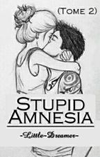 Stupid Amnesia (Tome 2) by -Little-Dreamer-