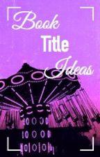 Book Title Ideas by NiallSlutQueen