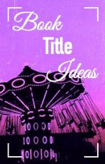 Book Title Ideas