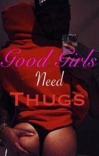 Good Girls Need Thugs{being Rewritten} by kayzxstories