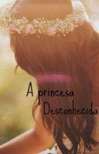 A princesa desconhecida (EM REFORMA) by Moreira_San
