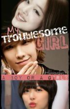 My Troublesome Girl by LadyDreamer_online