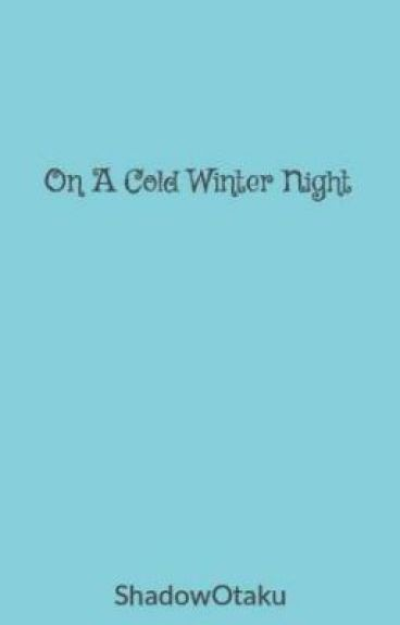 On A Cold Winter Night..(Adventure Time Fanfic) by ShadowOtaku