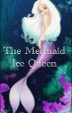 The Mermaid Ice Queen°ON*HOLD°!! by Fawnleaf16