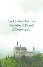 ~La ciudad de los perdidos ~[Yaoi] ~ (Crossover)~ by BonnieLady69