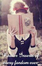 Reader Inserts Of Every Fandom Ever by HaiMyNameIsMaya