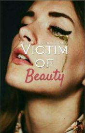 Victim of Beauty [#Wattys2016]