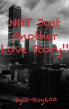 NOT Just Another Love Story!! by D-Boy600