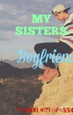 My Sisters Boyfriend(A Luke Brooks Fan Fic) by TheGirlWithAPassion