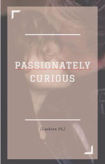 Passionately Curious [Lashton PL]