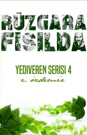RÜZGARA FISILDA ♫ Yediveren Serisi 4 by okuyucuuuu