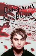 Dangerous Neighbour [Michael Clifford] by michelle_thomas