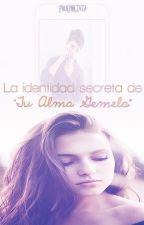 "La Identidad Secreta De ""TU ALMA GEMELA""  by PaulyOlivia"