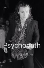 Pyschopath ||•Harry Styles•|| by LuvYou4Ever