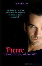 Pierre... Um sedutor apaixonado - Degustação. by LauraFisher433