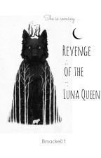 Revenge of the Luna Queen by bmacke01