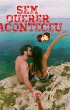 Sem Querer Aconteceu by LuisaAndrade5